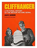 Cliffhanger : a pictorial history of the motion picture serial / Alan G. Barbour ; introduction by Linda Stirling