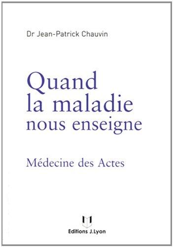 Quand la maladie nous enseigne : Médecine des Actes