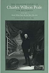 The Selected Papers of Charles Willson Peale and His Family: His Last Years, 1821-27 v.4: His Last Years, 1821-27 Vol 4 (Selected papers of Charles ... Willson Peale: His Last Years, 1821-1827 Hardcover