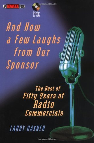And Now a Few Laughs from Our Sponsor: The Best of Fifty Years of Radio Commercials (Adweek Books) by Larry Oakner (2-Sep-2002) Hardcover