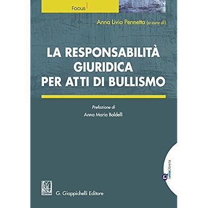 La Responsabilità Giuridica Per Atti Di Bullismo: Prefazione Di Anna Maria Baldelli