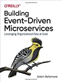 Building Event-Driven Microservices: Leveraging Organizational Data at Scale