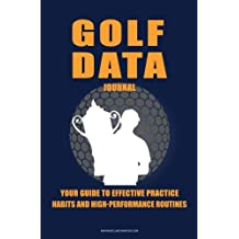Golf Data Journal:: Your Guide To Effective Practice Habits And High Performance Routines