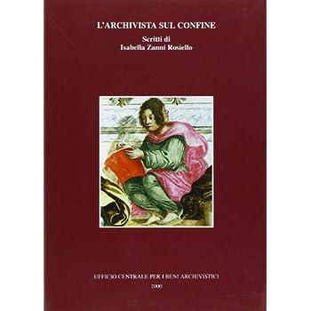 L'archivista Sul Confine. Scritti Di Isabella Zanni Rosiello