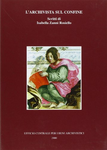 L'archivista sul confine. Scritti di Isabella Zanni Rosiello (Saggi)