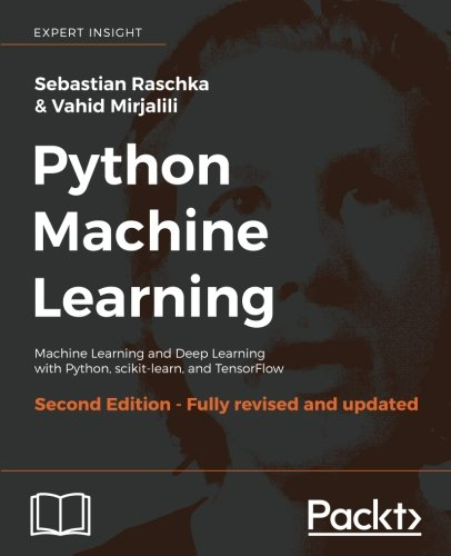 Python Machine Learning - Second Edition: Machine Learning and Deep Learning with Python, scikit-learn, and TensorFlow