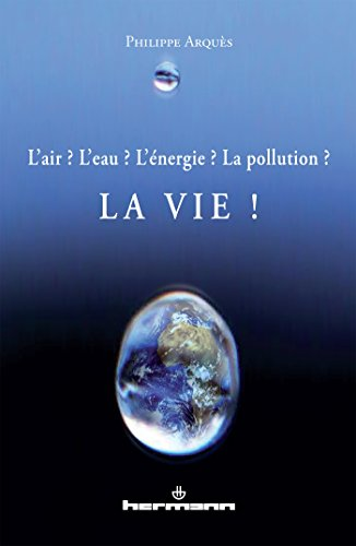L'air ? L'eau ? L'nergie ? La pollution ?: La vie !