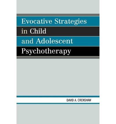 [(Evocative Strategies in Child and Adolescent Psychotherapy)] [Author: David A. Crenshaw] published on (September, 2007)