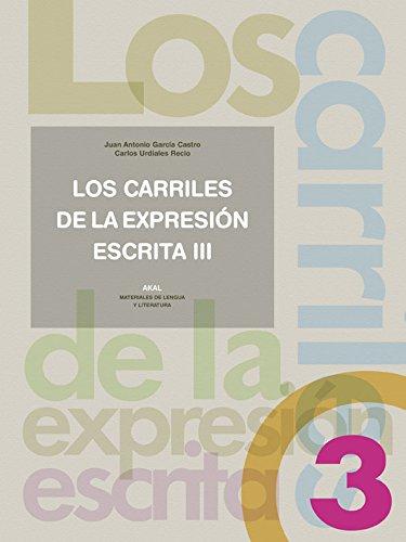 Los carriles de la expresión escrita 3 (Materiales de lengua y literatura) por Juan Antonio García Castro