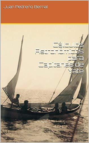 Cálculos Astronómicos para Capitanes de Yate por Juan Pedreño Bernal