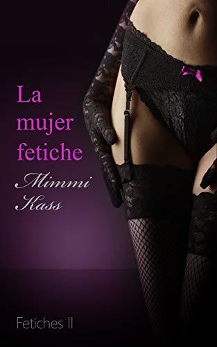 La mujer fetiche: Novela erótica pura (Fetiches): Amazon