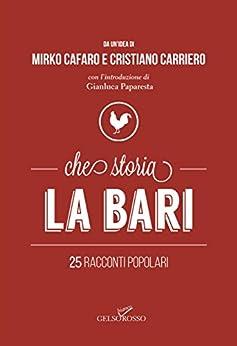 Che storia la Bari: 25 racconti popolari di [Carriero, Cristiano]
