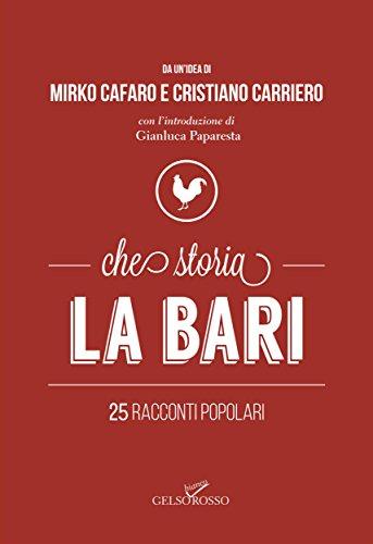 Che storia la Bari: 25 racconti popolari por Cristiano Carriero