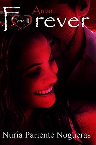 Amar Forever (Parte III Saga Forever): ¡¡UN PAR DE GIROS INESPERADOS!! ¡¡UN FINAL SORPRENDENTE!! por Nuria Pariente  Nogueras