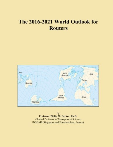 The 2016-2021 World Outlook for Routers