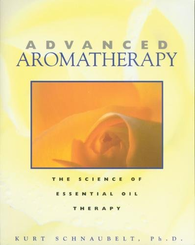 Advanced Aromatherapy: The Science of Essential Oil Therapy por Kurt Schnaubelt