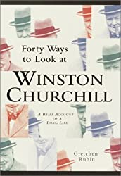 Forty Ways to Look at Winston Churchill: A Brief Account of a Long Life by Gretchen Rubin (2003-06-03)