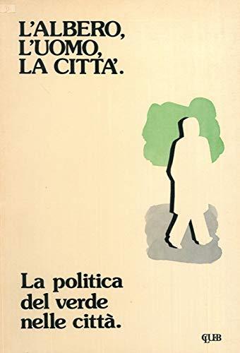 L'albero, l'uomo, la citta'. La politica del verde nelle citta'. Atti di convegno a Bologna. 1977.