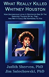 What Really Killed Whitney Houston by Judith Sherven PhD (2012-12-19)