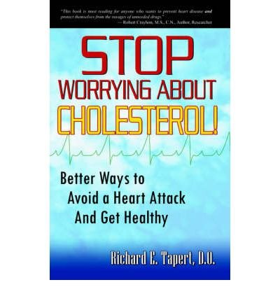 [(Stop Worrying about Cholesterol! Better Ways to Avoid a Heart Attack and Get Healthy)] [Author: D O C N P Tapert] published on (March, 2005)