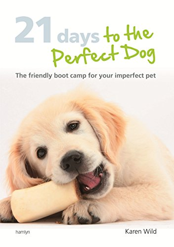21 Days To The Perfect Dog: The friendly boot camp for your imperfect pet (English Edition) Cat Boot Camp