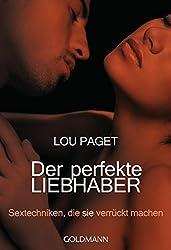 Der perfekte Liebhaber: Sextechniken, die sie verrückt machen