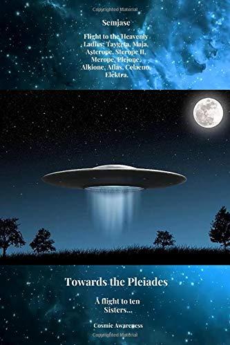 Semjase. Flight to the Heavenly Ladies: Taygeta, Maja, Asterope, Sterope II, Merope, Plejone, Alkione, Atlas, Celaeno, Elektra. Towards the Pleiades. ... Journal, Diary (110 Pages, Blank, 6 x 9) (Phenom 2 X6)