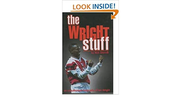 The Wright Stuff: An Unauthorized Biography of Ian Wright