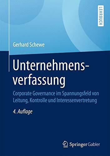 Unternehmensverfassung: Corporate Governance im Spannungsfeld von Leitung, Kontrolle und Interessenvertretung