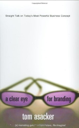 a-clear-eye-for-branding-straight-talk-on-todays-most-powerful-business-concept-by-tom-asacker-2005-