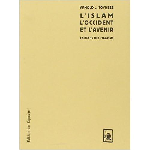 ISLAM, L'OCCIDENT ET L'AVENIR de Arnold Toynbee ( 14 février 2013 )