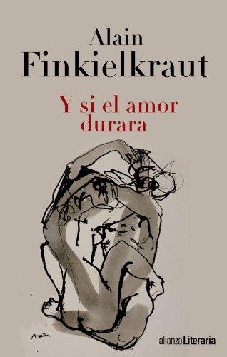 Y si el amor durara (Alianza Literaria (Al)) por Alain Finkielkraut