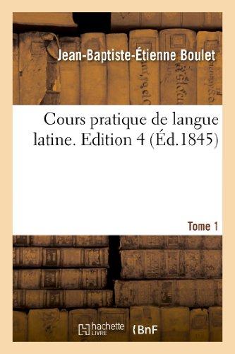 Cours pratique de langue latine. Tome 1,Edition 4 par Jean-Baptiste-Étienne Boulet