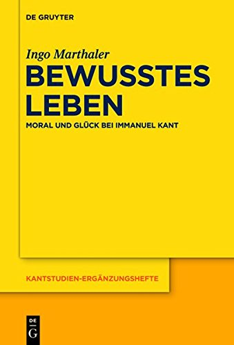 Bewusstes Leben: Moral und Glück bei Immanuel Kant (Kantstudien-Ergänzungshefte)