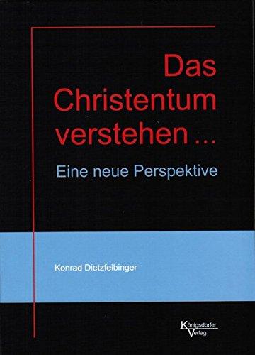Das Christentum verstehen ...: Eine neue Perspektive