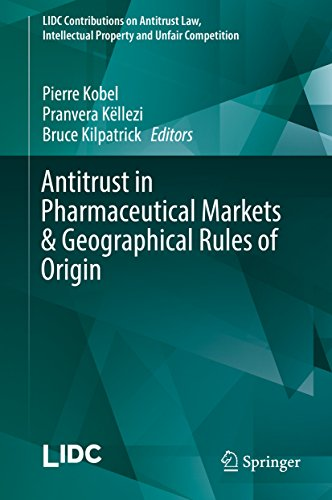 Antitrust in Pharmaceutical Markets & Geographical Rules of Origin (LIDC Contributions on Antitrust Law, Intellectual Property and Unfair Competition) (English Edition)