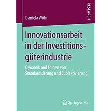 Innovationsarbeit in der Investitionsgüterindustrie: Dynamik und Folgen von Standardisierung und Subjektivierung