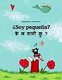 ¿Soy pequeña? के म सानी छु ?: Libro infantil ilustrado español-nepalés (Edición bilingüe) (Spanish Edition)