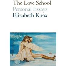 Love School, The: Personal Essays