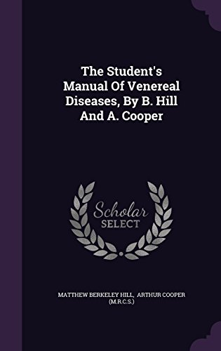 The Student's Manual Of Venereal Diseases, By B. Hill And A. Cooper
