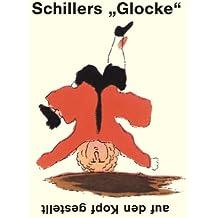 """Schillers """"Glocke"""" - auf den Kopf gestellt: """"Das Lied von der Glocke"""" - Original und Parodie"""