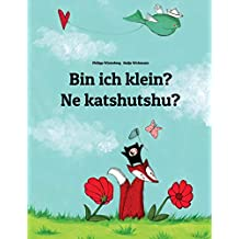 Bin ich klein? Ne katshutshu?: Kinderbuch Deutsch-Kiluba/Luba-Katanga (zweisprachig/bilingual)