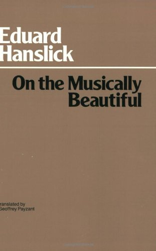 On the Musically Beautiful: a Contribution Towards the Revision of the Aesthetics of Music (Hackett Classics) by Eduard Hanslick (1986-06-01)