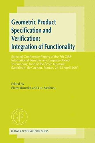 [(Geometric Product Specification and Verification : Selected Conference Papers of the 7th CIRP International Seminar on Computer-aided Tolerancing, Held at the Ecole Normale Superieure de Cachan, France, 24-25 April 2001)] [Edited by Pierre Bourdet ] published on (November, 2003)