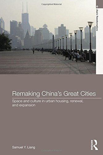 Remaking China's Great Cities: Space and Culture in Urban Housing, Renewal, and Expansion (Asia's Transformations) (Valley City State University)
