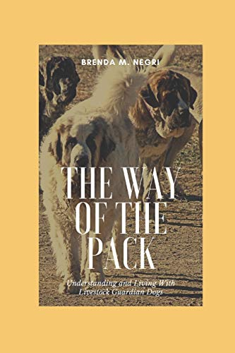 The Way of The Pack: Understanding and Living With Livestock Guardian Dogs