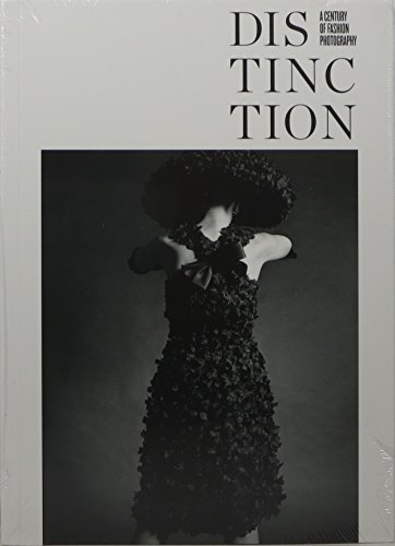 Distinction. A Century of Fashion Photography