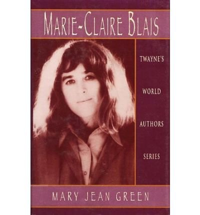 [(Marie-Claire Blais)] [Author: Mary Jean Green] published on (July,
