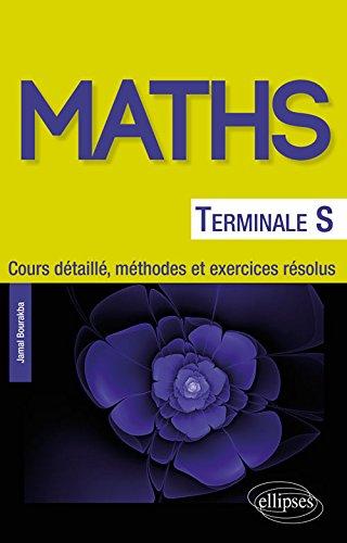 Mathématiques Terminale S - Cours détaillé, méthodes et exercices résolus