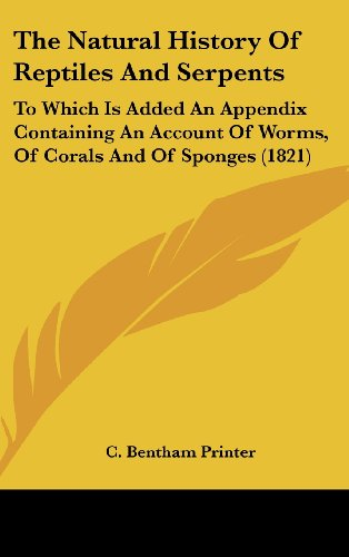 The Natural History Of Reptiles And Serpents: To Which Is Added An Appendix Containing An Account Of Worms, Of Corals And Of Sponges (1821)
